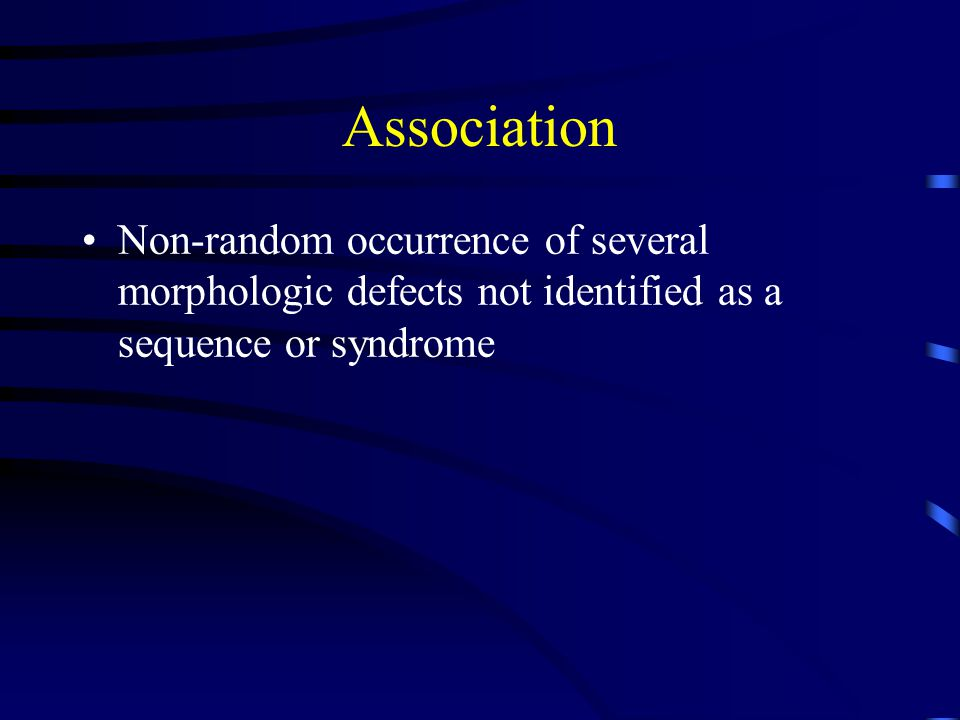 Association Non-random occurrence of several morphologic defects not identified as a sequence or syndrome