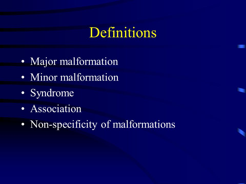 Definitions Major malformation Minor malformation Syndrome Association Non-specificity of malformations