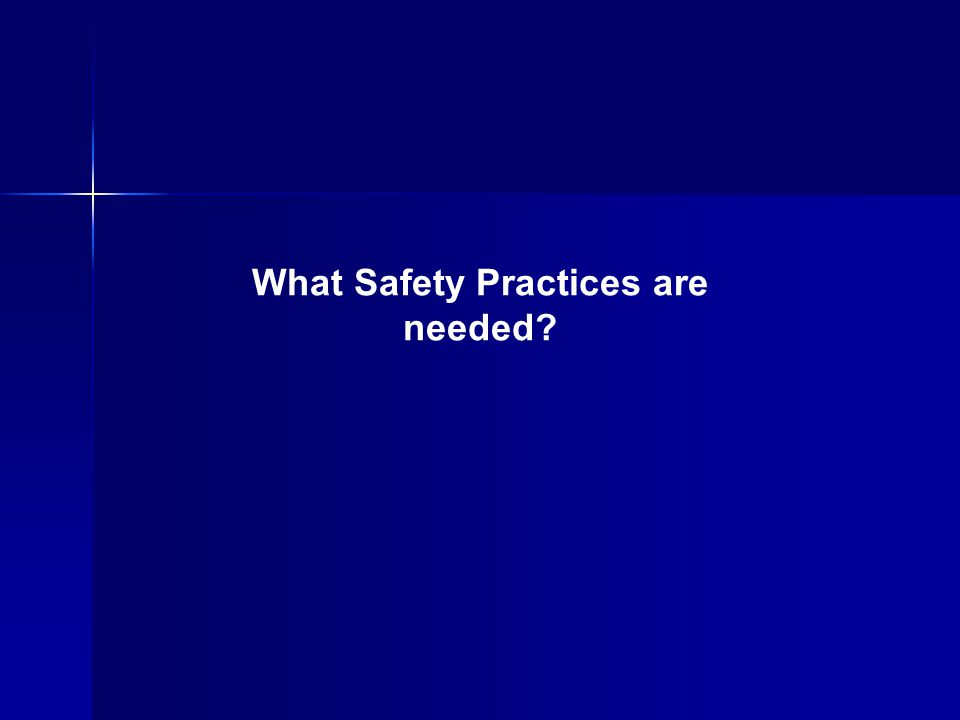 What Safety Practices are needed