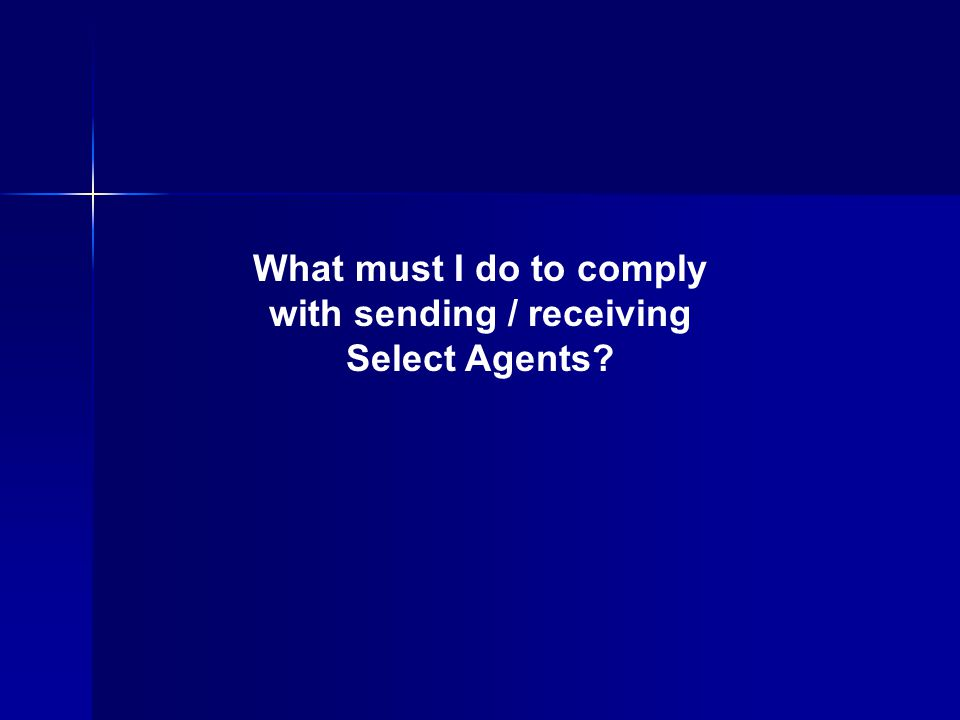 What must I do to comply with sending / receiving Select Agents