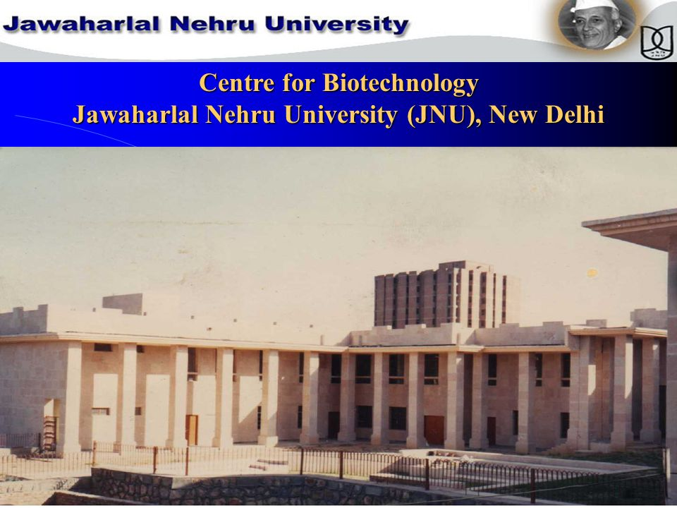 Centre for Biotechnology Jawaharlal Nehru University (JNU), New Delhi