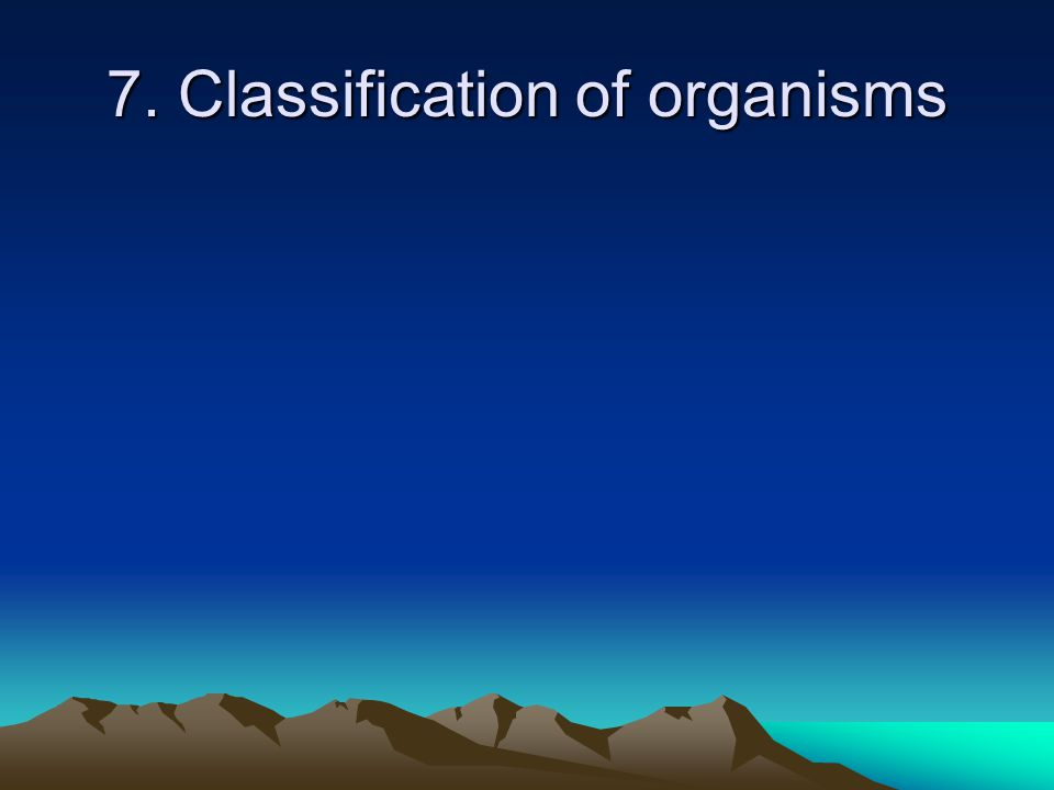 7. Classification of organisms