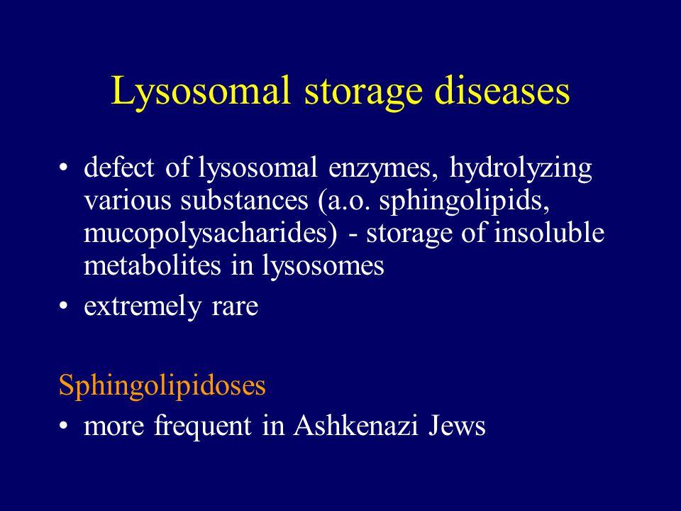 Lysosomal storage diseases defect of lysosomal enzymes, hydrolyzing various substances (a.o.