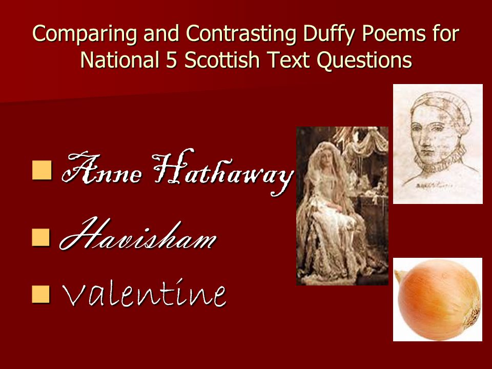 Comparing and Contrasting Duffy Poems for National 5 Scottish Text Questions Anne Hathaway Anne Hathaway Havisham Havisham Valentine Valentine