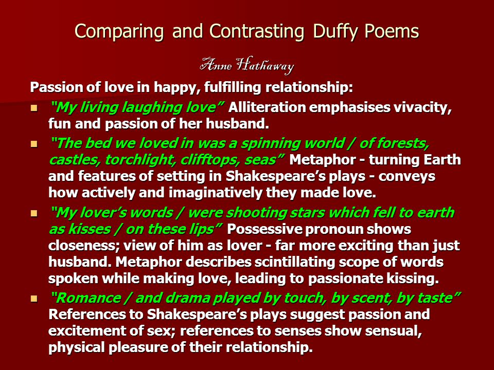 "Comparing and Contrasting Duffy Poems Anne Hathaway Passion of love in happy, fulfilling relationship: ""My living laughing love"" Alliteration emphasis"