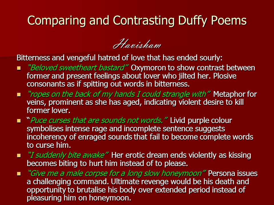 "Comparing and Contrasting Duffy Poems Havisham Bitterness and vengeful hatred of love that has ended sourly: ""Beloved sweetheart bastard"" Oxymoron to"