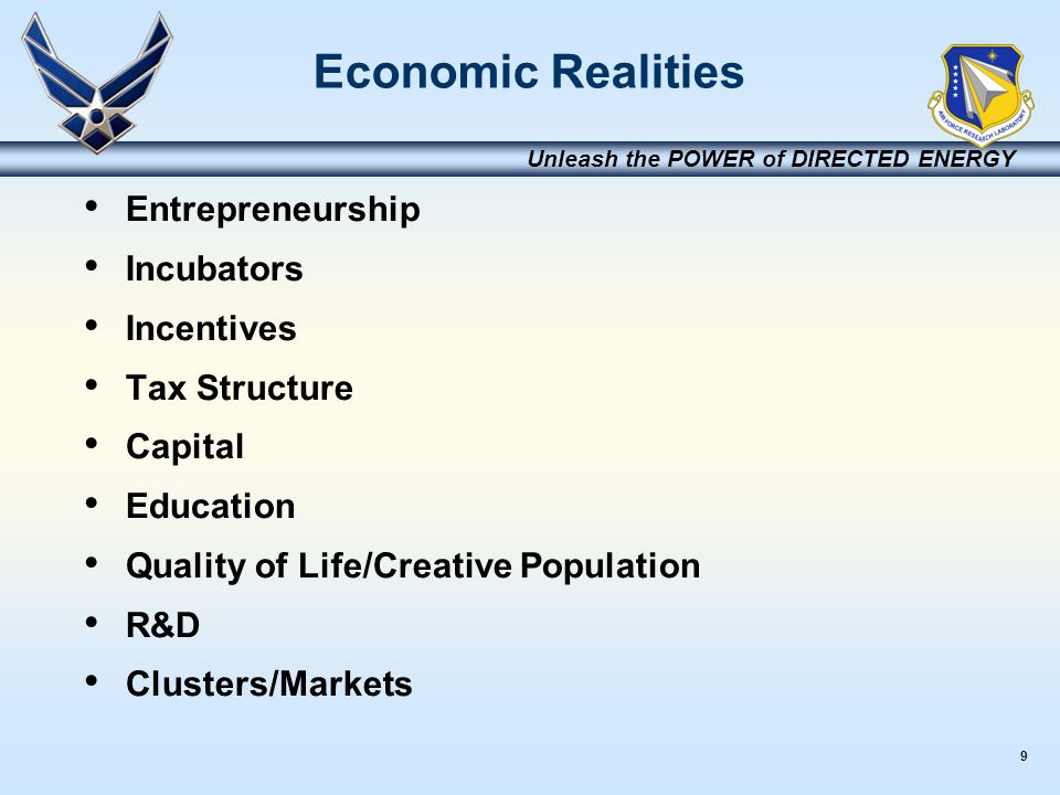 9 Unleash the POWER of DIRECTED ENERGY Economic Realities Entrepreneurship Incubators Incentives Tax Structure Capital Education Quality of Life/Creat