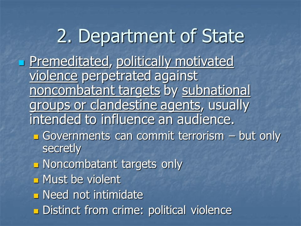 2. Department of State Premeditated, politically motivated violence perpetrated against noncombatant targets by subnational groups or clandestine agen