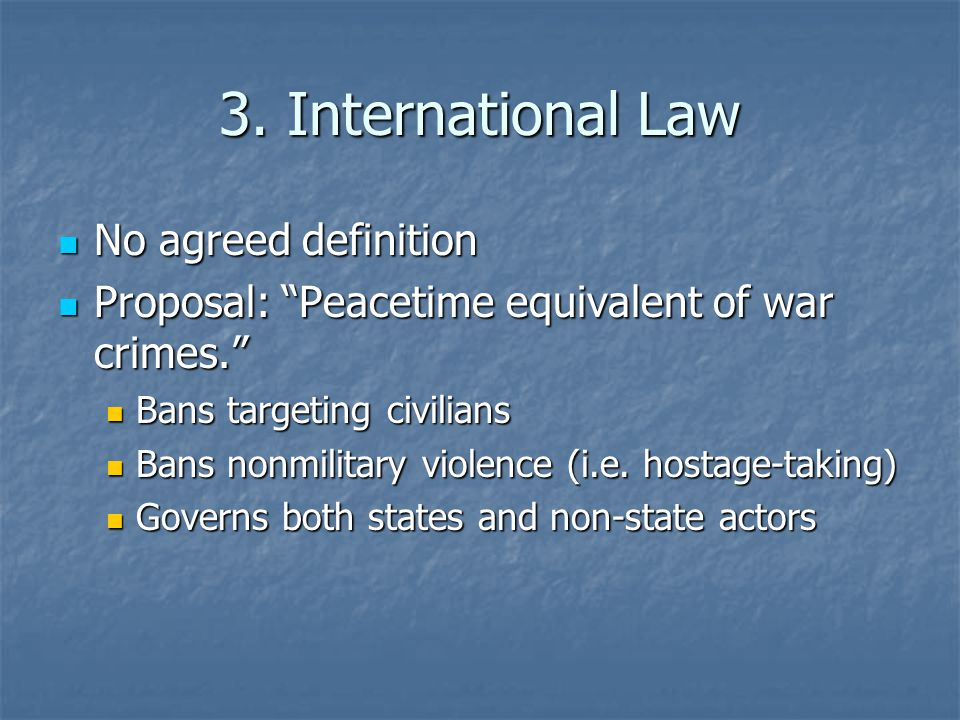 """3. International Law No agreed definition No agreed definition Proposal: """"Peacetime equivalent of war crimes."""" Proposal: """"Peacetime equivalent of war"""