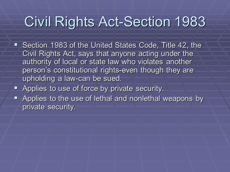 Civil Rights Act-Section 1983  Section 1983 of the United States Code, Title 42, the Civil Rights Act, says that anyone acting under the authority of