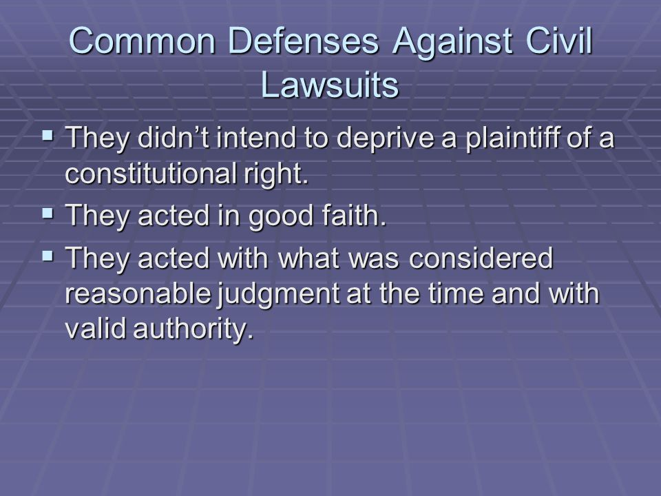 Common Defenses Against Civil Lawsuits  They didn't intend to deprive a plaintiff of a constitutional right.  They acted in good faith.  They acted