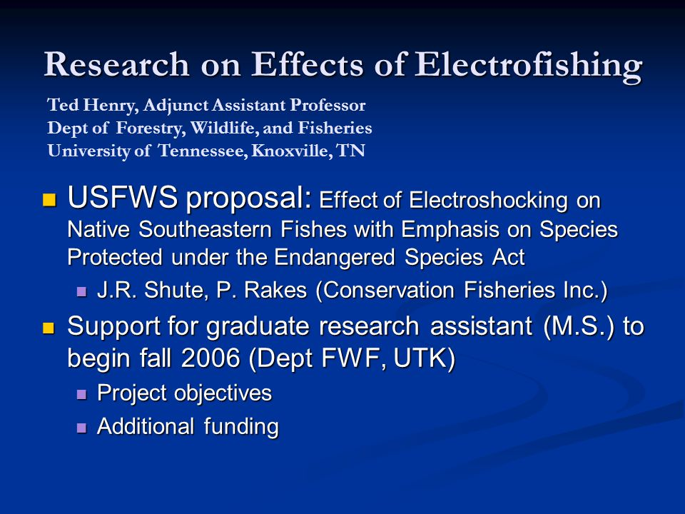 Research on Effects of Electrofishing USFWS proposal: Effect of Electroshocking on Native Southeastern Fishes with Emphasis on Species Protected under the Endangered Species Act USFWS proposal: Effect of Electroshocking on Native Southeastern Fishes with Emphasis on Species Protected under the Endangered Species Act J.R.