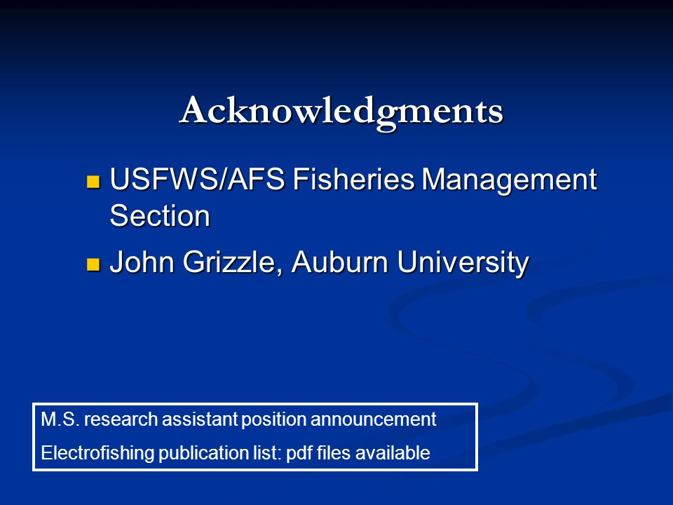 Acknowledgments USFWS/AFS Fisheries Management Section USFWS/AFS Fisheries Management Section John Grizzle, Auburn University John Grizzle, Auburn University M.S.