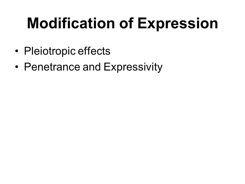 Modification of Expression Pleiotropic effects Penetrance and Expressivity