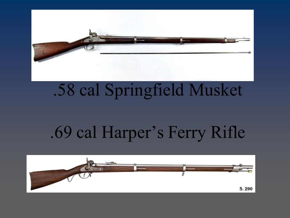 .58 cal Springfield Musket.69 cal Harper's Ferry Rifle