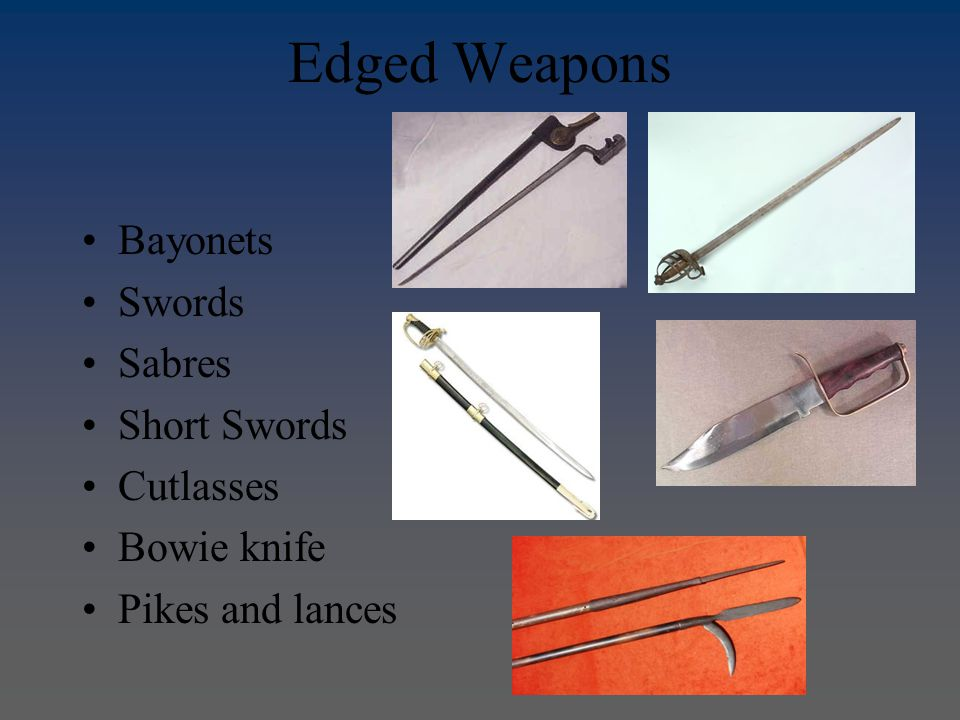 Edged Weapons Bayonets Swords Sabres Short Swords Cutlasses Bowie knife Pikes and lances