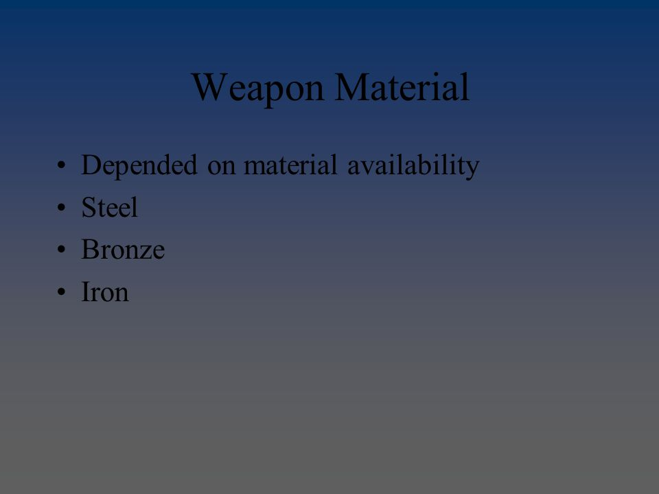 Weapon Material Depended on material availability Steel Bronze Iron