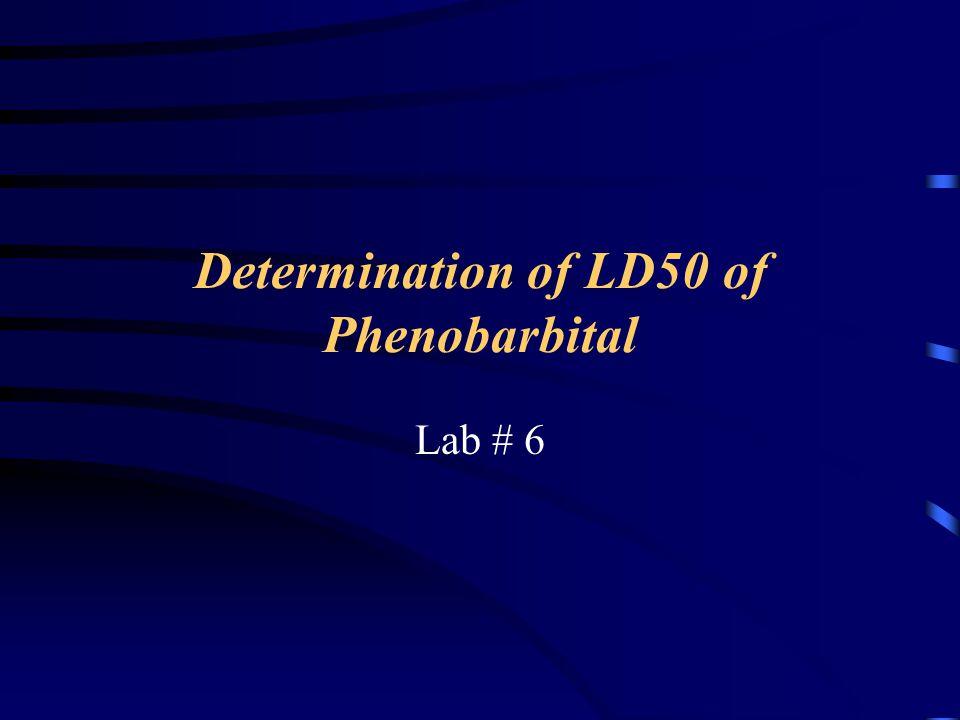 Determination of LD50 of Phenobarbital Lab # 6