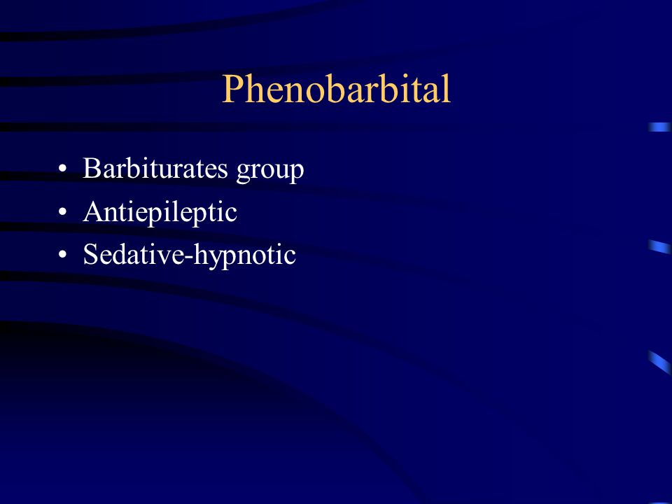 Phenobarbital Barbiturates group Antiepileptic Sedative-hypnotic