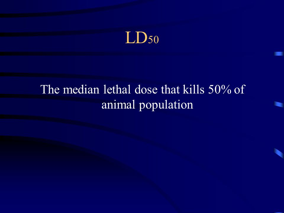 LD 50 The median lethal dose that kills 50% of animal population