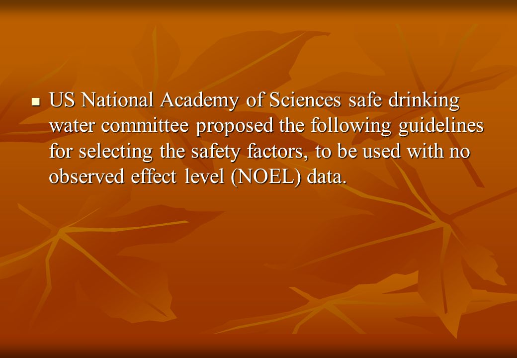 US National Academy of Sciences safe drinking water committee proposed the following guidelines for selecting the safety factors, to be used with no observed effect level (NOEL) data.