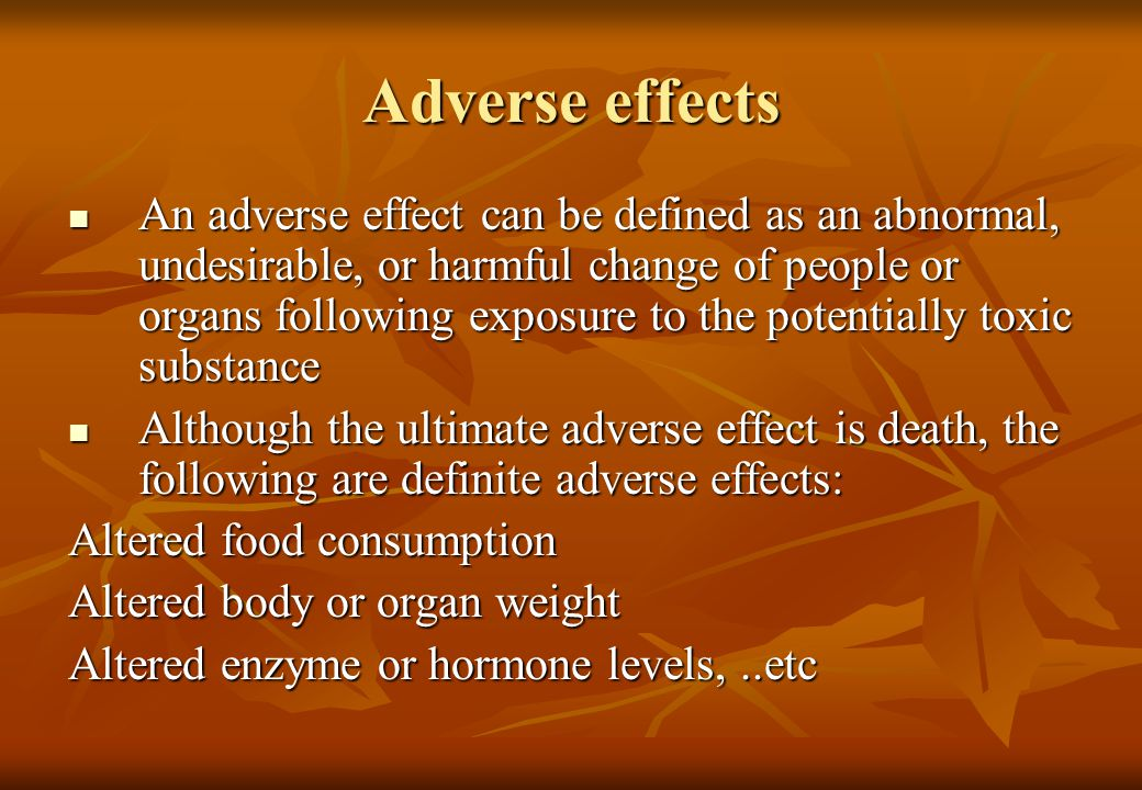 Harmful effects An effect is considered harmful if it causes a functional damage to an organ, irreversible change in homeostasis or increased susceptibility to chemical or biological stress including infectious diseases.