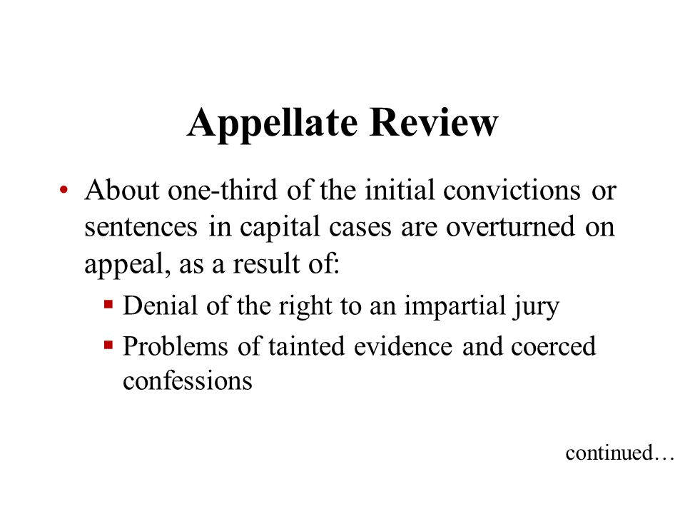 Appellate Review About one-third of the initial convictions or sentences in capital cases are overturned on appeal, as a result of:  Denial of the ri