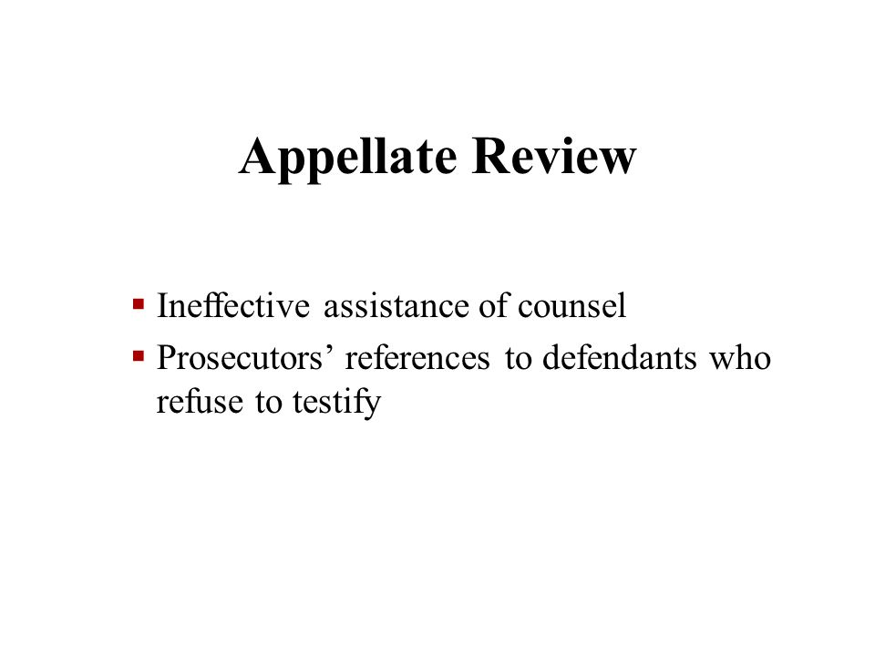 Appellate Review  Ineffective assistance of counsel  Prosecutors' references to defendants who refuse to testify