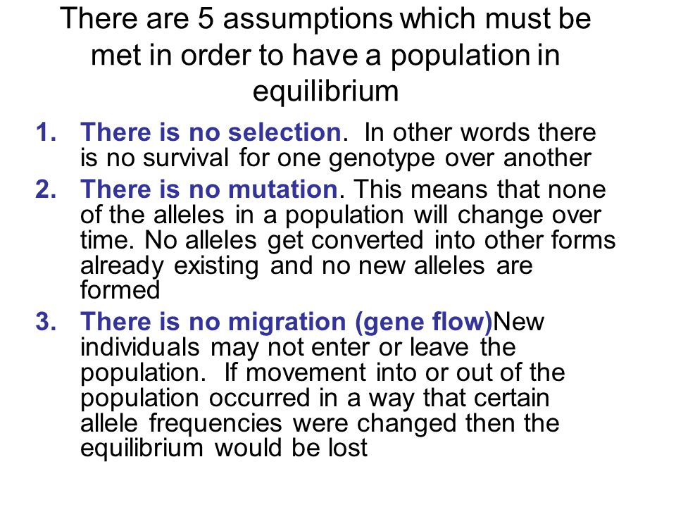 There are 5 assumptions which must be met in order to have a population in equilibrium 1.There is no selection.