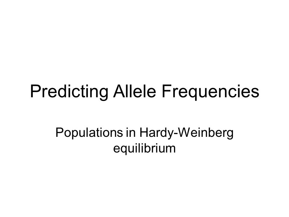 Predicting Allele Frequencies Populations in Hardy-Weinberg equilibrium