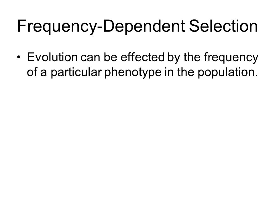 Frequency-Dependent Selection Evolution can be effected by the frequency of a particular phenotype in the population.