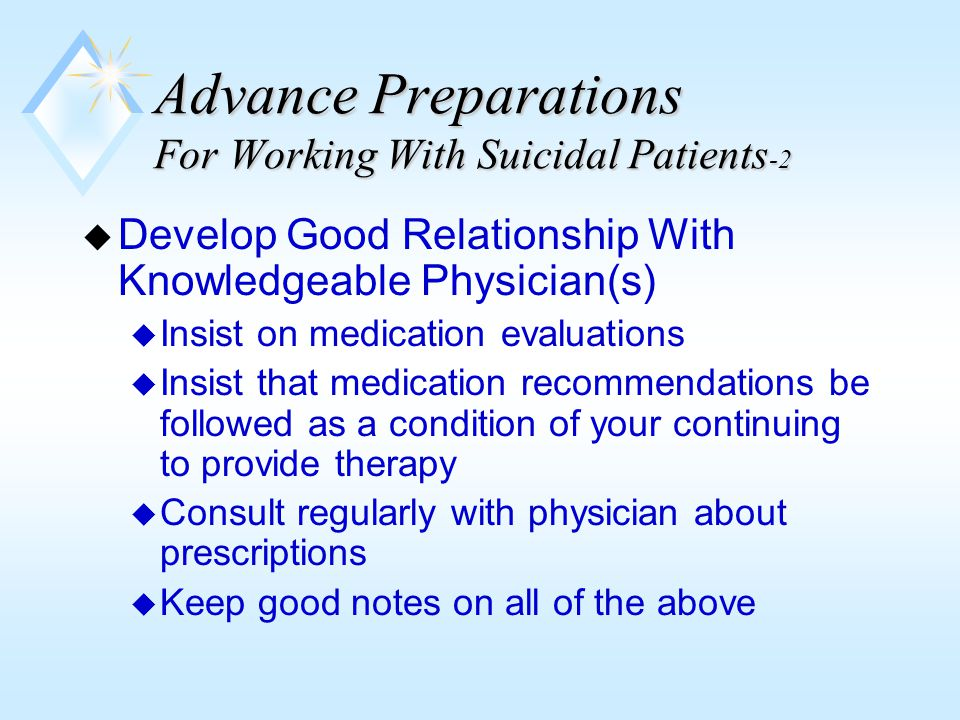 Informed Consent With Suicidal Patients u Inform patient and family, if appropriate, or responsibility to protect.