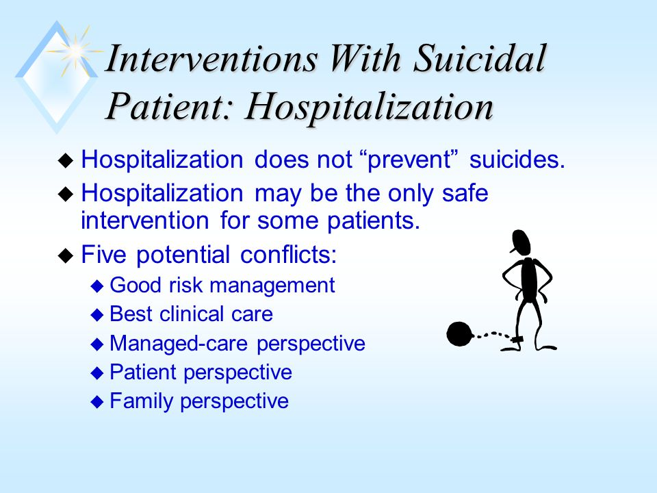 Interventions With Suicidal Patient: Outpatient Care u Crisis Management Includes: u Therapeutic activism u Increased frequency of sessions and daily check-ins u Delay of patient's suicidal impulses u Efforts to increase hope and reasons for living u Availability 24/7 or adequate backup u Clients must know backup arrangements u Covering colleagues must be adequately briefed