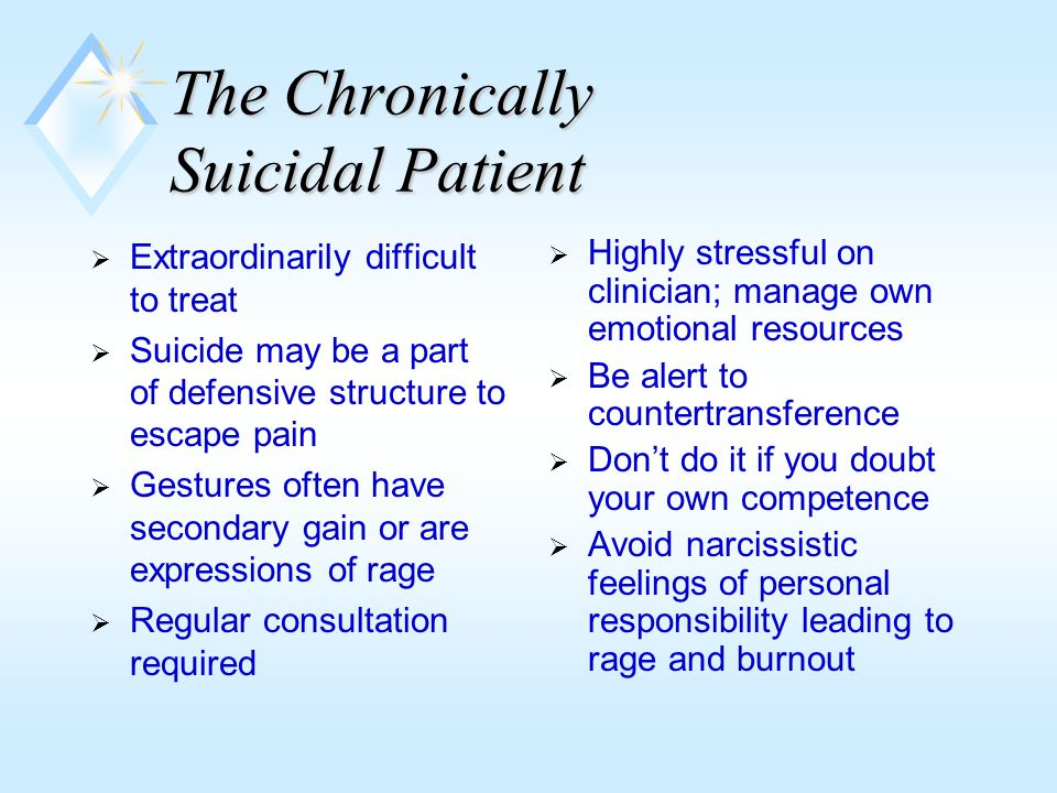 Special Considerations When Treating the Chronically Suicidal Patient u Conflict between ability to provide good treatment and avoid abandonment (ES 4.09) 4.09 Terminating the Professional Relationship.