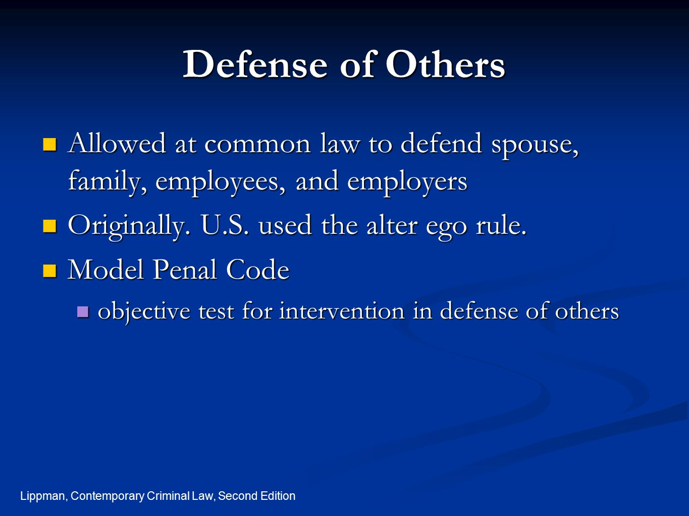 Lippman, Contemporary Criminal Law, Second Edition Defense of Others Allowed at common law to defend spouse, family, employees, and employers Allowed