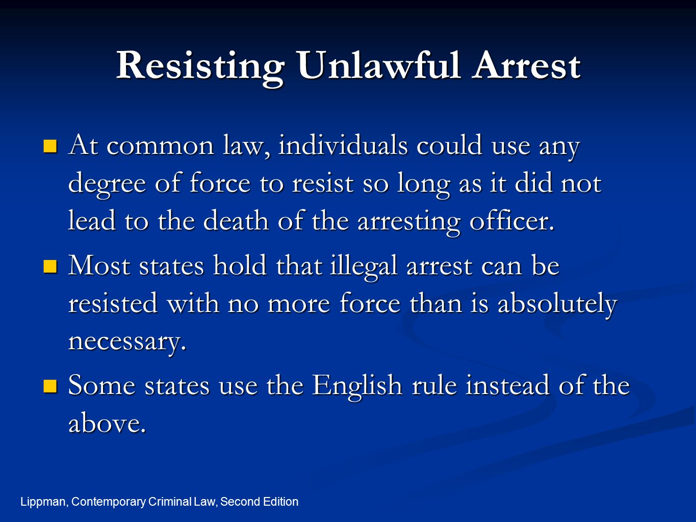 Lippman, Contemporary Criminal Law, Second Edition Resisting Unlawful Arrest At common law, individuals could use any degree of force to resist so lon