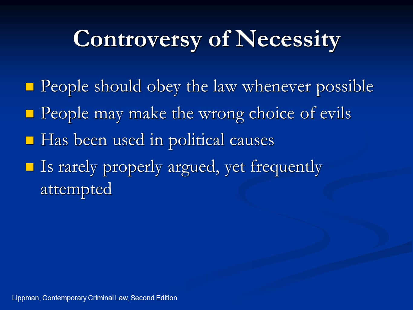 Lippman, Contemporary Criminal Law, Second Edition Controversy of Necessity People should obey the law whenever possible People should obey the law wh