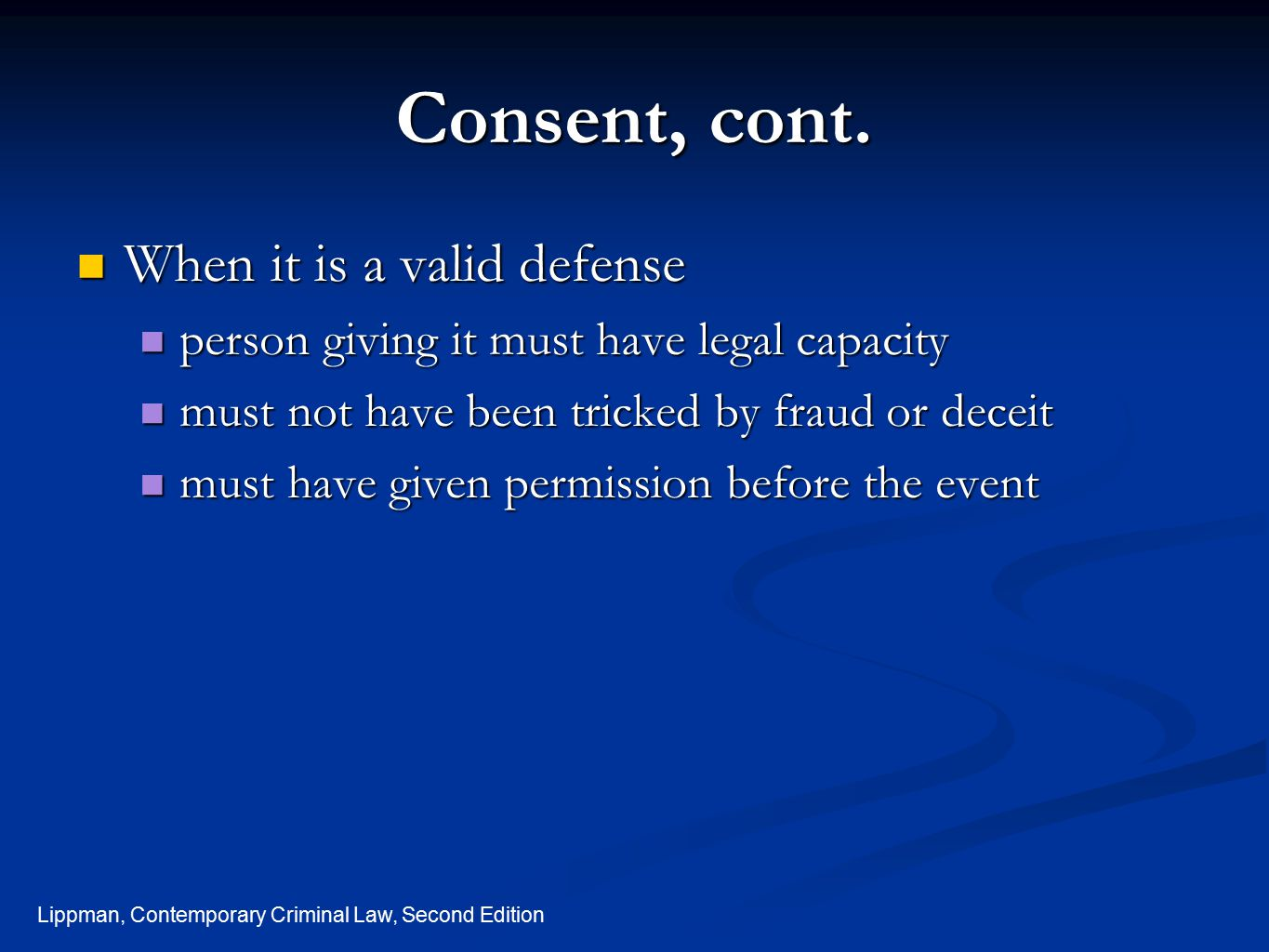 Lippman, Contemporary Criminal Law, Second Edition Consent, cont. When it is a valid defense When it is a valid defense person giving it must have leg