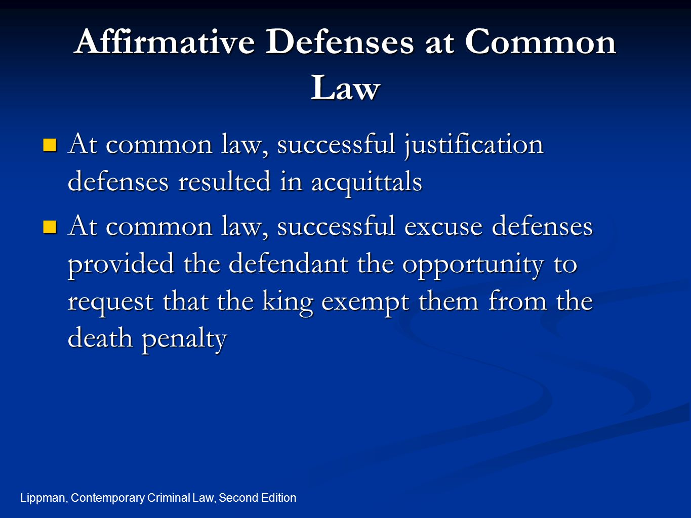 Lippman, Contemporary Criminal Law, Second Edition Affirmative Defenses at Common Law At common law, successful justification defenses resulted in acq