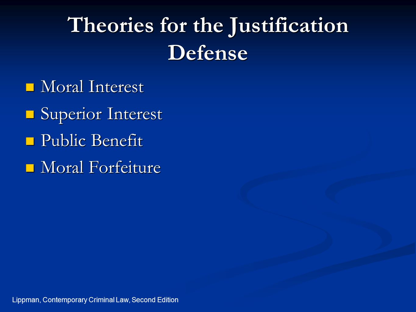 Lippman, Contemporary Criminal Law, Second Edition Theories for the Justification Defense Moral Interest Moral Interest Superior Interest Superior Int