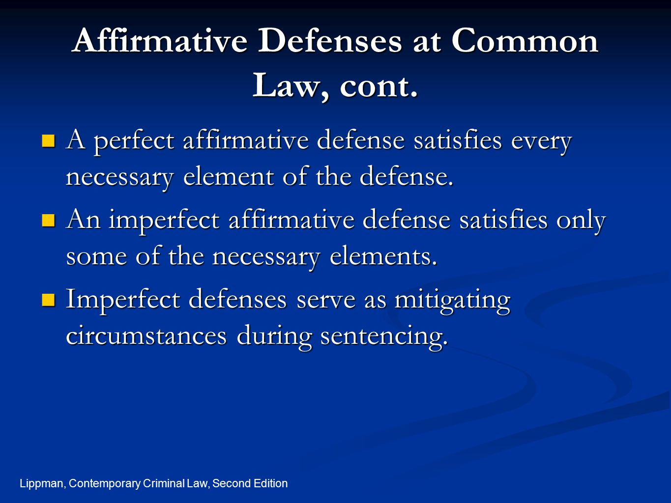 Lippman, Contemporary Criminal Law, Second Edition Affirmative Defenses at Common Law, cont. A perfect affirmative defense satisfies every necessary e