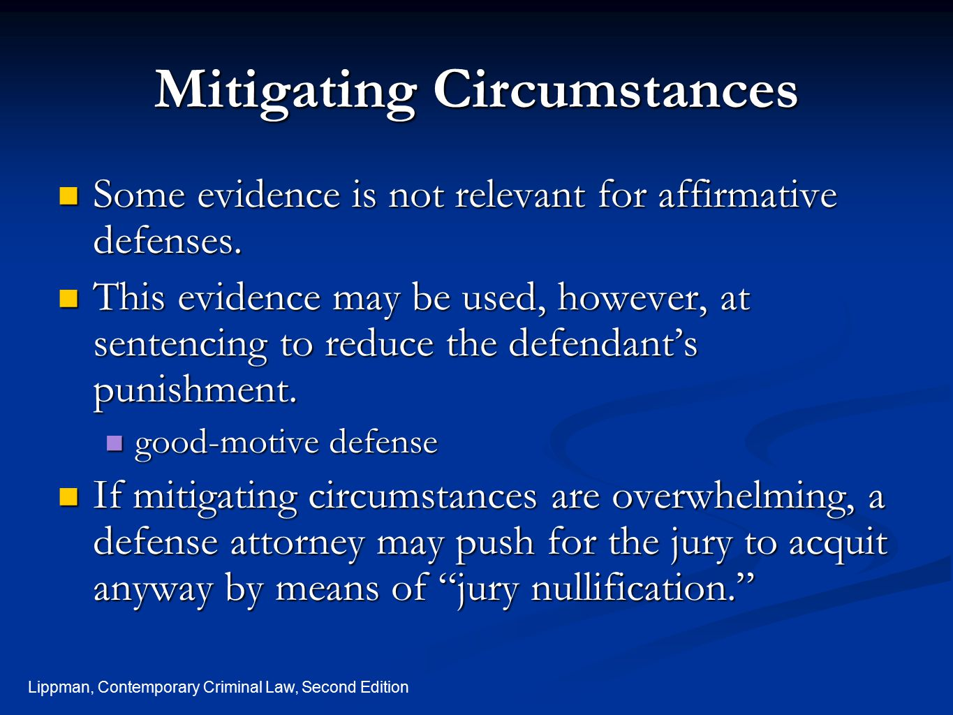 Lippman, Contemporary Criminal Law, Second Edition Mitigating Circumstances Some evidence is not relevant for affirmative defenses. Some evidence is n