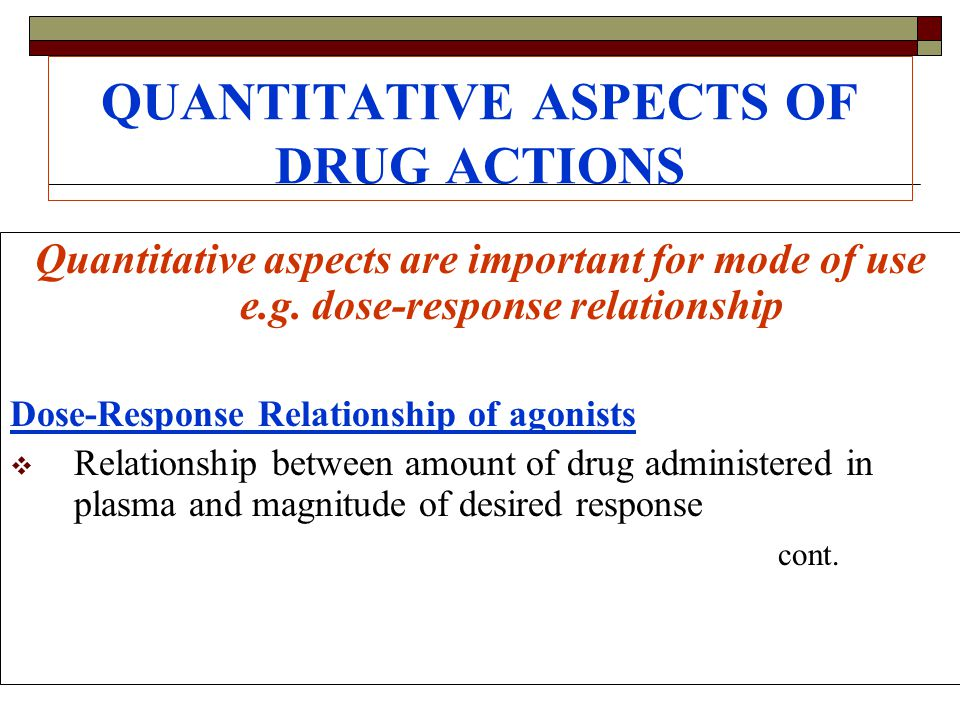 QUANTITATIVE ASPECTS OF DRUG ACTIONS Quantitative aspects are important for mode of use e.g.