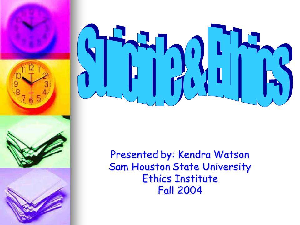 Presented by: Kendra Watson Sam Houston State University Ethics Institute Fall 2004