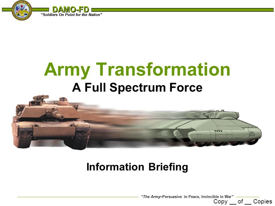 The Army--Persuasive in Peace, Invincible in War Soldiers On Point for the Nation DAMO-FD 22 Interim Brigades Milestones 03 Nov 99 01 Dec 99 31 Dec 99 09 Jan 00 31 Jan 00 15 Feb 00 10 Mar 00 24 Mar 00 30 May 00 30 Jun 00 4th QTR 00 Commerce Business Daily Announcement Industry Day Issue Draft Request For Proposal (RFP) Begin Platform Performance Demonstration (Ft.