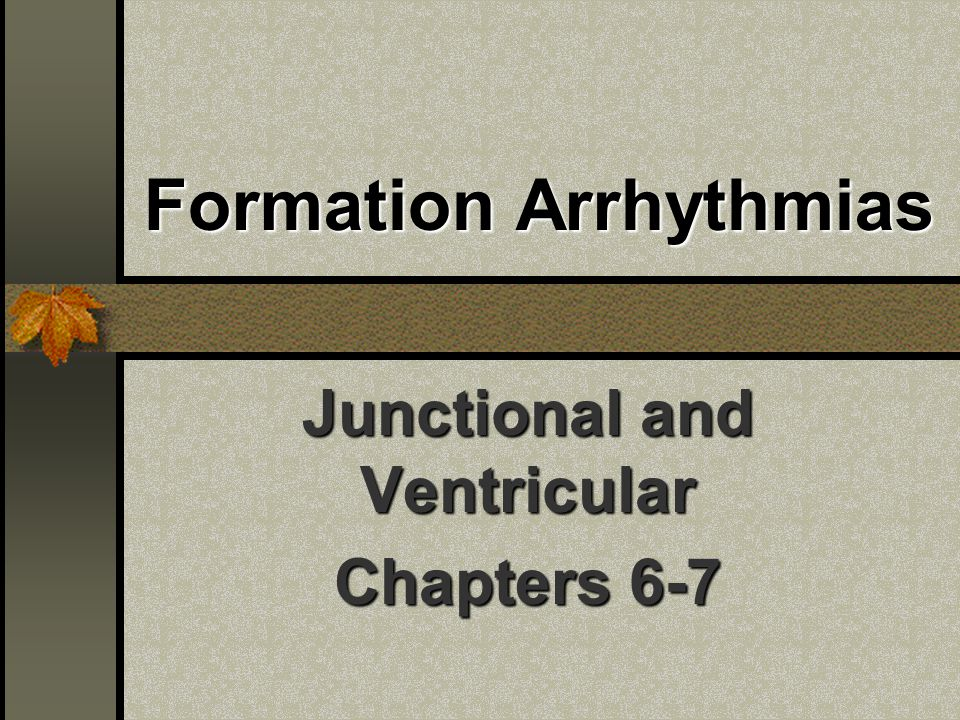 Formation Arrhythmias Junctional and Ventricular Chapters 6-7