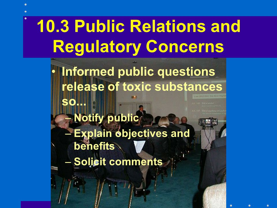 10.3 Public Relations and Regulatory Concerns Informed public questions release of toxic substances so...