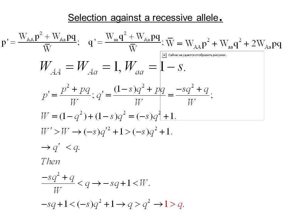 Selection against a recessive allele.