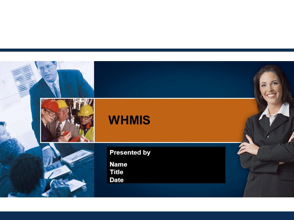 WHMIS Presented by Name Title Date