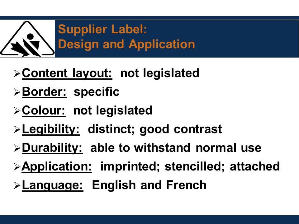 Supplier Label: Design and Application  Content layout: not legislated  Border: specific  Colour: not legislated  Legibility: distinct; good contr
